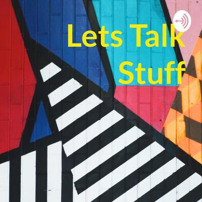 Lets Talk Stuff