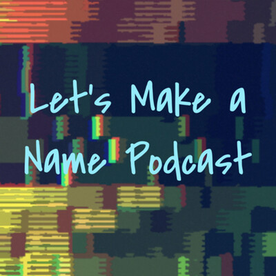 Let's Make a Name Podcast