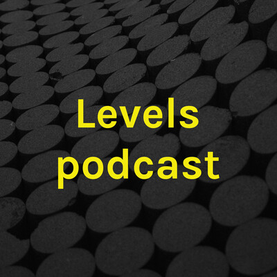 Levels podcast