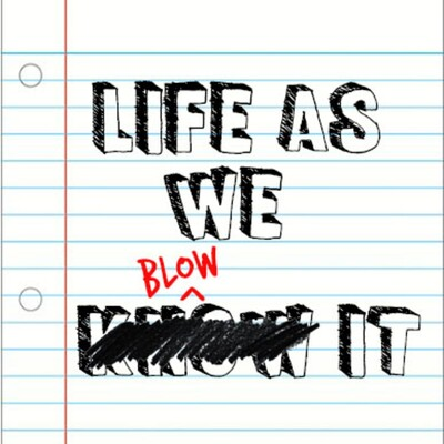 Life As We Blow It