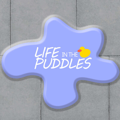 Life In The Puddles