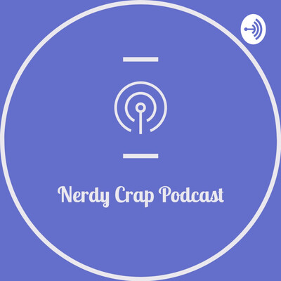 Nerdy Crap Podcast