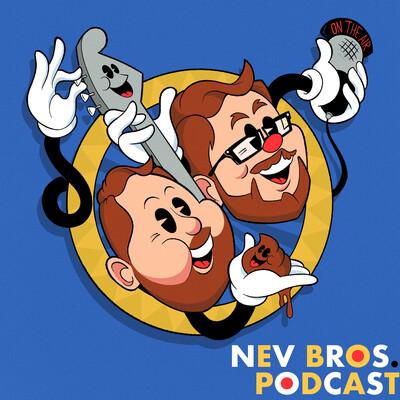 Nev Bros. Podcast
