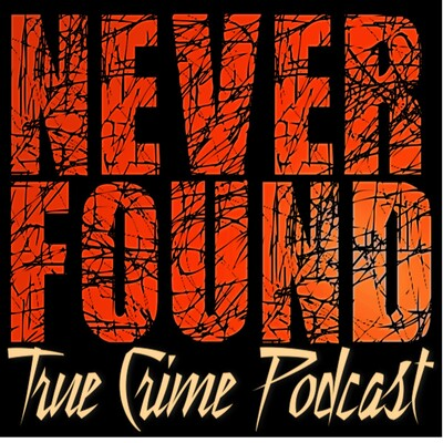 Never Found Podcast