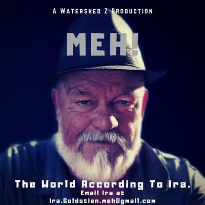 MEH! The World According to Ira
