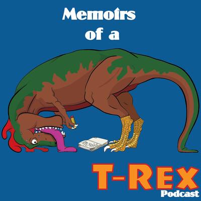 Memoirs of a T-Rex
