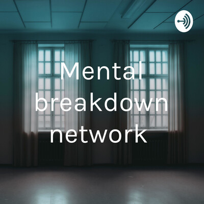 Mental breakdown network