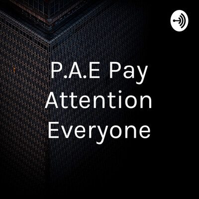 P.A.E Pay Attention Everyone