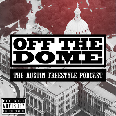 Off the Dome: The Austin Freestyle Podcast