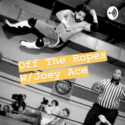 Off The Ropes w/ Joey Ace