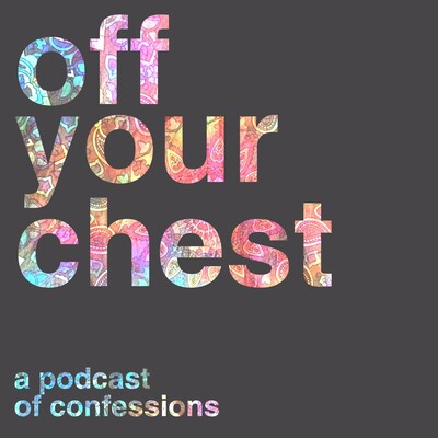 Off Your Chest Podcast