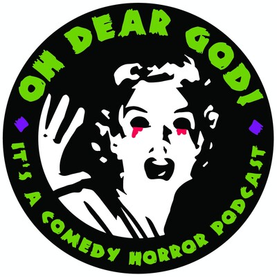 Oh Dear God! It's A Comedy Horror Podcast
