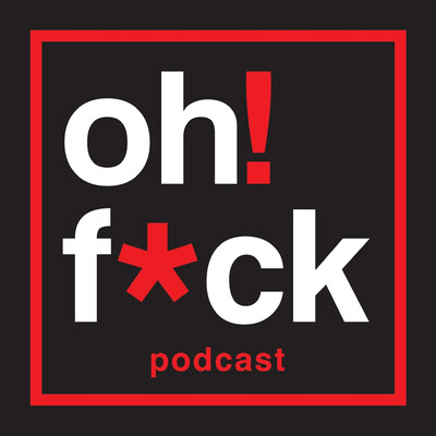 Oh Fuck Podcast!