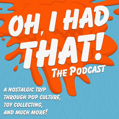 Oh, I Had That! The Podcast