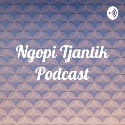 Ngopi Tjantik Podcast