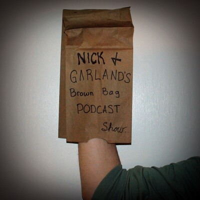 Nick and Garland's Brown Bag Podcast Show