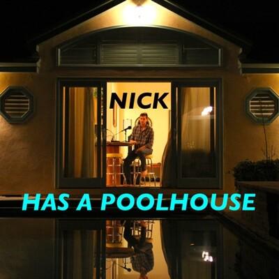 Nick Has A Poolhouse