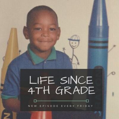 Life Since 4th Grade