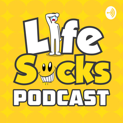 Life Sucks Podcast
