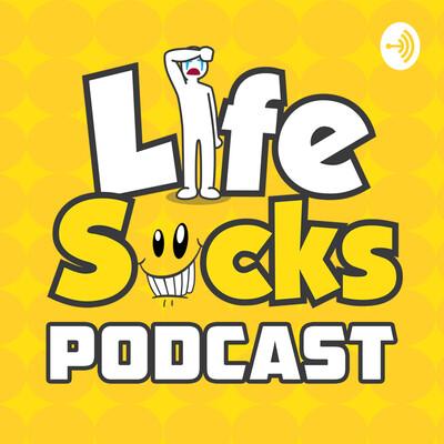 Life Sucks Podcast