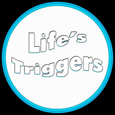 Life's Triggers