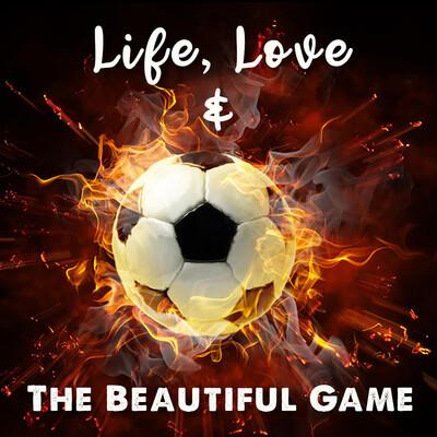 Life, Love & The Beautiful Game