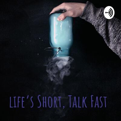 Life's Short, Talk Fast