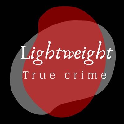 Lightweight True Crime