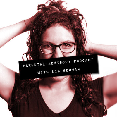 Parental Advisory with Lia Berman