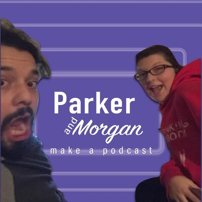 Parker and Morgan make a podcast