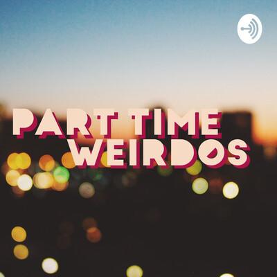 Part-Time Weirdos