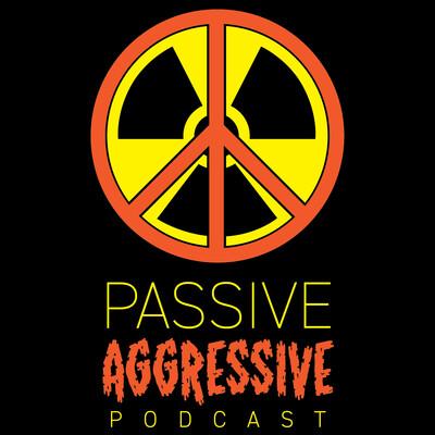 Passive Aggressive Podcast
