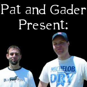 Pat and Gader Present