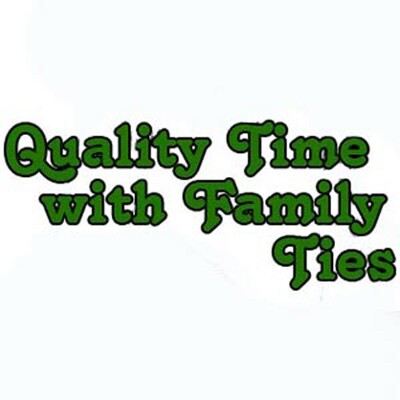 Quality Time with Family Ties