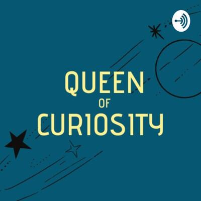 Queen of Curiosity
