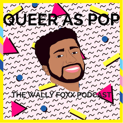 QUEER AS POP: THE WALLY FOXX PODCAST