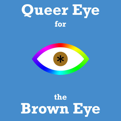 Queer Eye for the Brown Eye