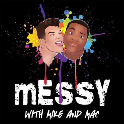 Messy w/ Mac & Mike