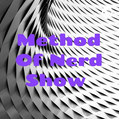 Method Of Nerd Show
