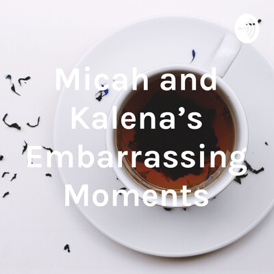 Micah and Kalena's Embarrassing Moments