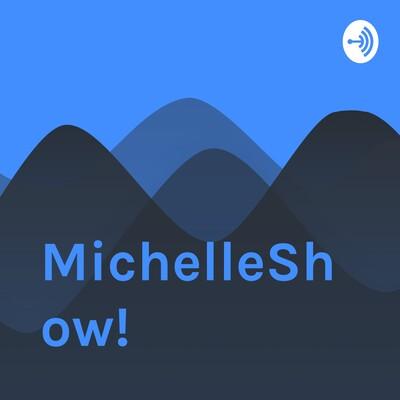 MichelleShow!