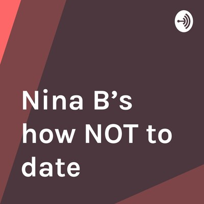 Nina B's how NOT to date