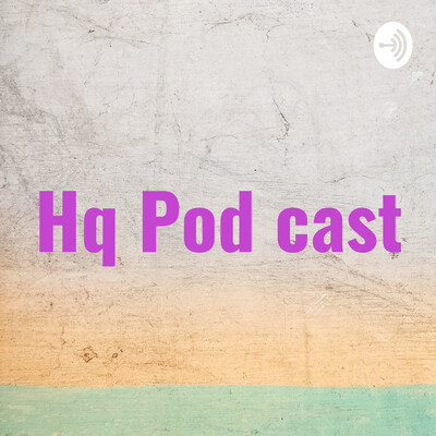 Hq Pod cast