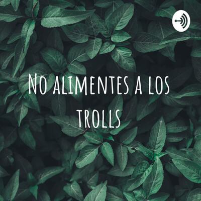 No alimentes a los trolls