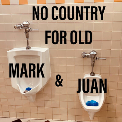 No Country For Old Mark & Juan