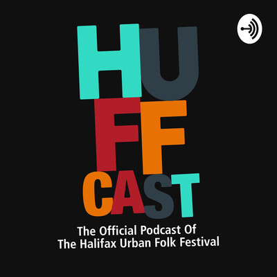 HUFFCAST-The Official Podcast Of The Halifax Urban Folk Festival