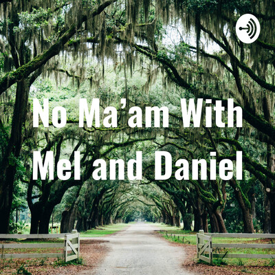No Ma'am With Mel and Daniel