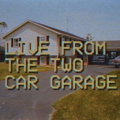 Live From The Two Car Garage