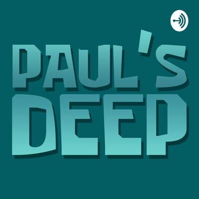 Paul's Deep Podcast