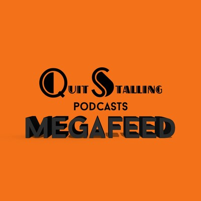 Quit Stalling Podcasts MEGAFEED